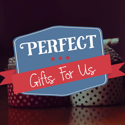 Perfect Gifts For Us!